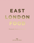 East London Food : The People, The Places, The Recipes - Book