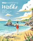 Wild Swimming Walks Cornwall : 28 coast, lake and river days out - Book