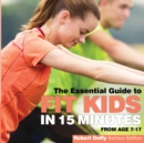 Fit Kids in 15 Minutes : The Essential Guide - Book