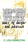 Veganism, Sex and Politics : Tales of Danger and Pleasure - Book