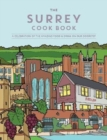The Surrey Cook Book : A celebration of the amazing food and drink on our doorstep. - Book