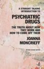 A Straight Talking Introduction to Psychiatric Drugs : The truth about how they work and how to come off them - Book