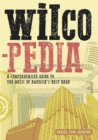 Wilcopedia : A Comprehensive Guide To The Music Of America's Best Band - Book