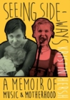 Seeing Sideways : A Memoir of Music and Motherhood - Book