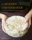 The Modern Cheesemaker : Making and cooking with cheeses at home - Book