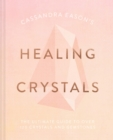 Cassandra Eason's Healing Crystals : The ultimate guide to over 120 crystals and gemstones - Book