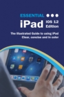 Essential iPad iOS 12 Edition : The Illustrated Guide to Using your iPad - eBook