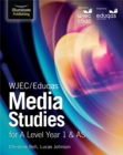 WJEC/Eduqas Media Studies for A Level Year 1 & AS: Student Book - Book