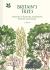 Britain's Trees : A Treasury of Traditions, Superstitions, Remedies and Literature - Book