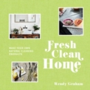 Fresh Clean Home : Make your own natural cleaning products - Book
