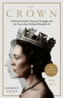 The Crown : The Official History Behind Season 3: Political Scandal, Personal Struggle and the Years that Defined Elizabeth II, 1956-1977 - eBook