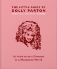The Little Guide to Dolly Parton : It's Hard to be a Diamond in a Rhinestone World - Book