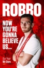 Andy Robertson : Robbo: Now You're Gonna Believe Us: Our Year, My Story - Book