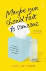 Maybe You Should Talk to Someone : a therapist, <i>her</i> therapist, and our lives revealed - Book