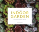 My Tiny Indoor Garden : Big ideas for small spaces - Book
