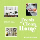 Fresh Clean Home : Make your own natural cleaning products - eBook