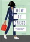How to Dress : Secret styling tips from a fashion insider - eBook