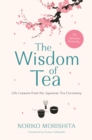 The Wisdom of Tea : Life Lessons from the Japanese Tea Ceremony - Book