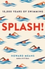 Splash! : 10,000 Years of Swimming - Book