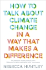 How to Talk About Climate Change in a Way That Makes a Difference - Book