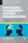 Knowledge Management in Event Organisations : Theory and Methods for Event Management and Tourism - Book