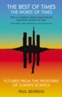 The Best of Times, The Worst of Times : Futures from the Frontiers of Climate Science - Book