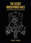 The Secret Horsepower Race -  Special edition DB 601 : Western Front Fighter Engine Development - Book