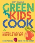 Green Kids Cook : 'Simple, delicious recipes & Top Tips: Good for you, Good for the Planet - Book