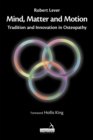 Mind, Matter and motion : Tradition and Innovation in Osteopathy - Book