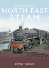 The Last Years of Steam in the North East - Book