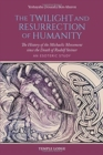 The Twilight and Resurrection of Humanity : The History of the Michaelic Movement since the Death of Rudolf Steiner - An Esoteric Study - Book