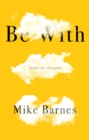 BE WITH : LETTERS TO A CARER - Book
