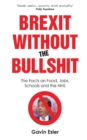 Brexit Without The Bullshit : The Facts on Food, Jobs, Schools, and the NHS - Book