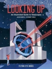 Looking Up : An Illustrated Guide to Telescopes - Book