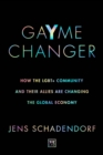 GaYme Changer : How the LGBT+ community and their allies are changing the global economy - Book