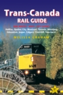 Trans-Canada Rail Guide : Practical Guide with 28 Maps to the Rail Route from Halifax to Vancouver & 10 Detailed City Guides - Book