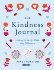 The Kindness Journal : Little Activities to Make a Big Difference - Book