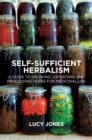 Self-Sufficient Herbalism : A Guide to Growing and Wild Harvesting Your Herbal Dispensary - Book