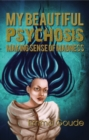 My Beautiful Psychosis : Making Sense of Madness - Book