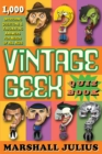 Vintage Geek: The Quiz Book : Over 1000 intriguing questions and fascinating answers for nerds of all ages - Book