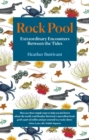 Rock Pool: Extraordinary Encounters Between the Tides : A Life -Long Fascination told in Twenty-Four Creatures - Book
