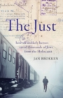 The Just : how six unlikely heroes saved thousands of Jews from the Holocaust - Book