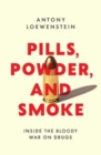 Pills, Powder, and Smoke : inside the bloody War on Drugs - Book