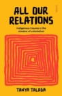 All Our Relations : Indigenous trauma in the shadow of colonialism - Book
