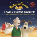 Wallace & Gromit: Lovely Cheese Gromit! : A Cracking Guide with Facts, Recipes & Jokes - Book