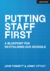 Putting Staff First : A blueprint for a revitalised profession - Book