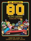 The Ultimate 80's Retro Gaming Collection : Essential Guide to Gaming's Greatest Decade - Book
