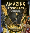 Amazing Treasures : 100+ Objects and Places That Will Boggle Your Mind - Book