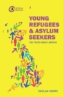Young Refugees and Asylum Seekers : The Truth about Britain - Book