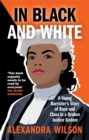 In Black and White : A Young Barrister's Story of Race and Class in a Broken Justice System - Book